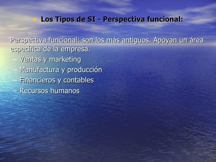<ul><li>Los  Tipos de SI - Perspectiva funcional: </li></ul><ul><li>Perspectiva funcional: son los más antiguos. Apoyan un...