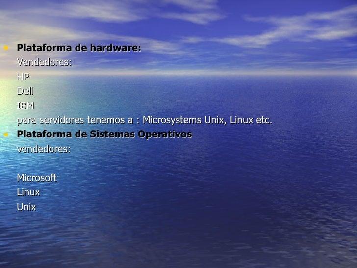 <ul><li>Plataforma de hardware:   </li></ul><ul><li>Vendedores:  </li></ul><ul><li>HP  </li></ul><ul><li>Dell  </li></ul><...