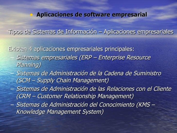 <ul><li>Aplicaciones de software empresarial </li></ul><ul><li>Tipos de Sistemas de Información – Aplicaciones empresarial...