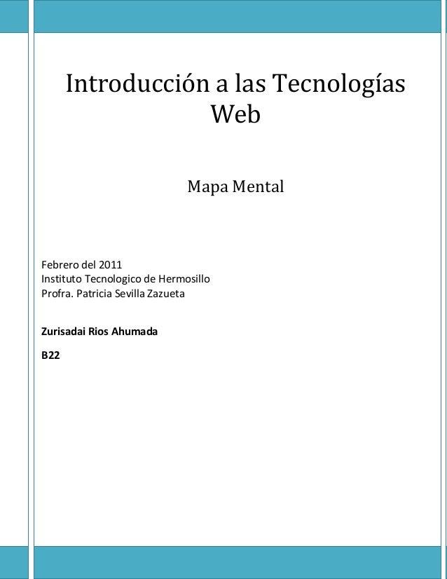 Introducción a las Tecnologías                  Web                              Mapa MentalFebrero del 2011Instituto Tecn...