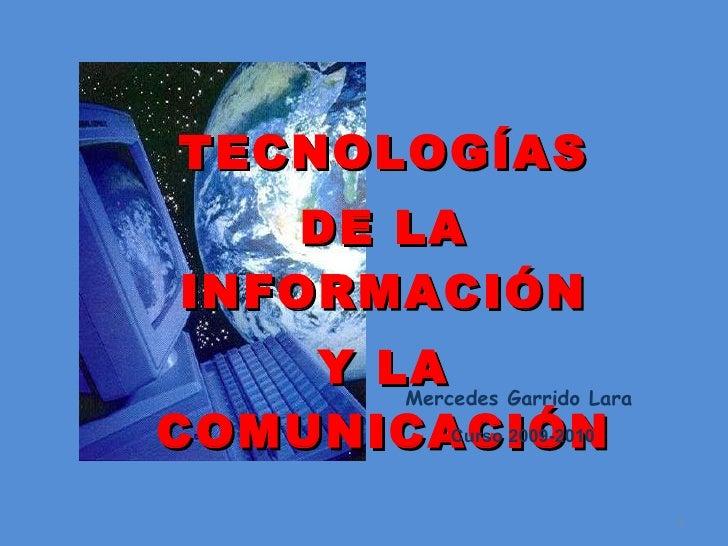 TECNOLOGÍAS DE LA INFORMACIÓN Y LA COMUNICACIÓN Mercedes Garrido Lara Curso 2009-2010