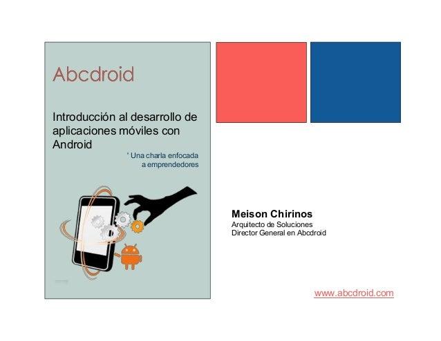 Introducción al desarrollo de  aplicaciones móviles con  Android  Meison Chirinos  Arquitecto de Soluciones  Director Gene...