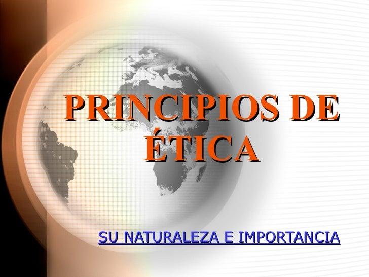 PRINCIPIOS DE  É TICA SU NATURALEZA E IMPORTANCIA