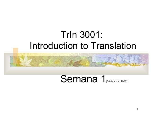 1  TrIn 3001:  Introduction to Translation  Semana 1(24 de mayo 2006)