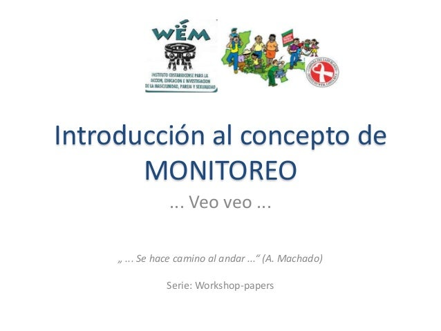 """Introducción al concepto de MONITOREO ... Veo veo ... """" ... Se hace camino al andar ..."""" (A. Machado) Serie: Workshop-pape..."""