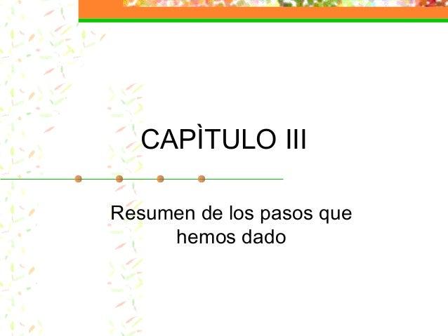 CAPÌTULO III Resumen de los pasos que hemos dado