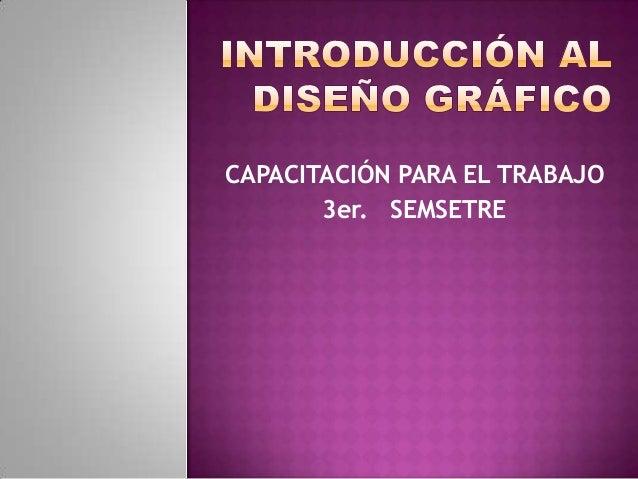 CAPACITACIÓN PARA EL TRABAJO 3er. SEMSETRE