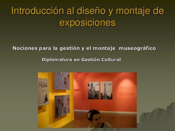 Introducción al diseño y montaje de           exposicionesNociones para la gestión y el montaje museográfico          Dipl...