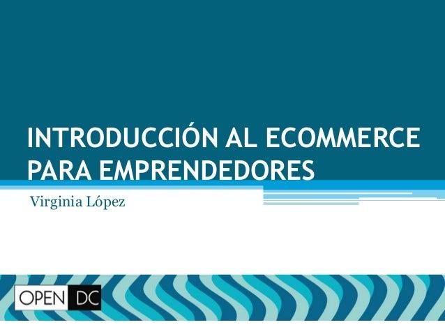 INTRODUCCIÓN AL ECOMMERCE PARA EMPRENDEDORES Virginia López