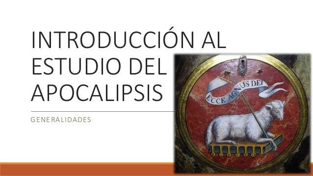 INTRODUCCIÓN AL ESTUDIO DEL APOCALIPSIS GENERALIDADES