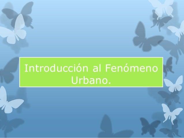 Introducción al Fenómeno Urbano.