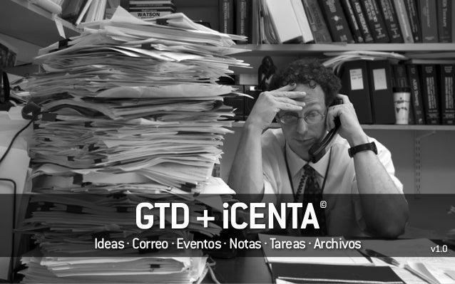 GTD+iCENTA Ideas·Correo·Eventos·Notas·Tareas·Archivos v1.0 ©