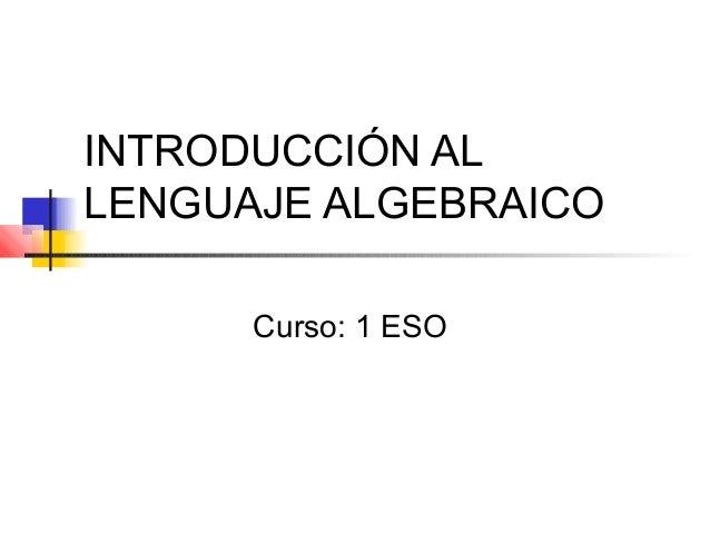 INTRODUCCIÓN AL LENGUAJE ALGEBRAICO Curso: 1 ESO