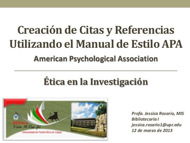 Creación de Citas y ReferenciasUtilizando el Manual de Estilo APA    American Psychological Association      Ética en la I...