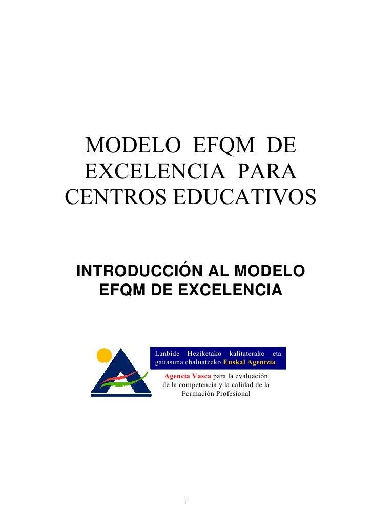 MODELO EFQM DE  EXCELENCIA PARA CENTROS EDUCATIVOS   INTRODUCCIÓN AL MODELO    EFQM DE EXCELENCIA          Lanbide Heziket...