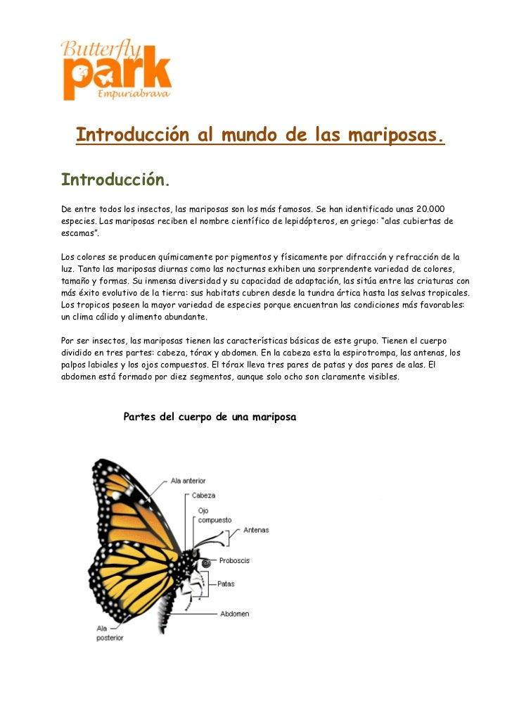 Introducción al mundo de las mariposas.Introducción.De entre todos los insectos, las mariposas son los más famosos. Se han...
