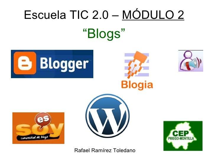 "Escuela TIC 2.0 –  MÓDULO 2 "" Blogs"" Rafael Ramírez Toledano"