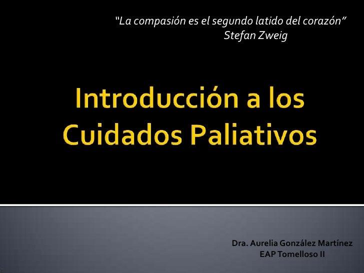 """""""La compasión es el segundo latido del corazón""""<br />Stefan Zweig<br />Introducción a los Cuidados Paliativos<br />Dra...."""