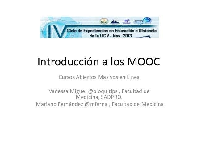Introducción a los MOOC Cursos Abiertos Masivos en Línea Vanessa Miguel @bioquitips , Facultad de Medicina, SADPRO. Marian...