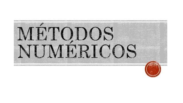  Los métodos numéricos constituyen técnicas mediante las cuales es posible formular problemas matemáticos, de tal forma q...