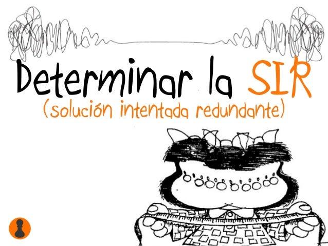Determinar la SIR(solución intentada redundante)