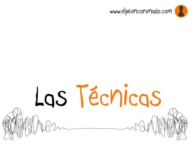 Las Técnicas www.elpeoncoronado.com