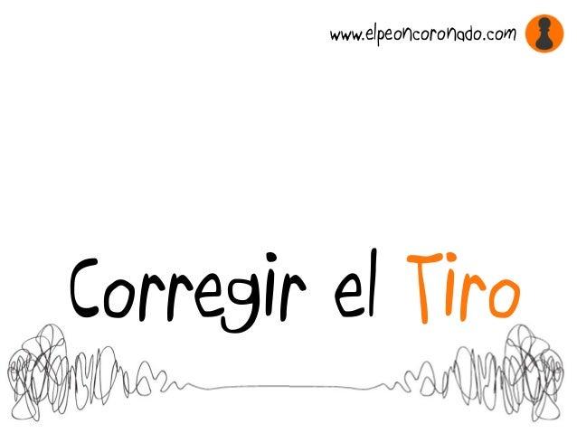 Corregir el Tiro www.elpeoncoronado.com