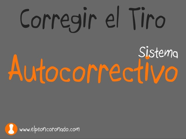 Autocorrectivo Sistema Corregir el Tiro www.elpeoncoronado.com