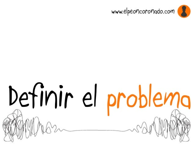 Definir el problema www.elpeoncoronado.com