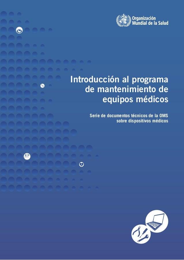 Introducción al programa de mantenimiento de equipos médicos Serie de documentos técnicos de la OMS sobre dispositivos méd...