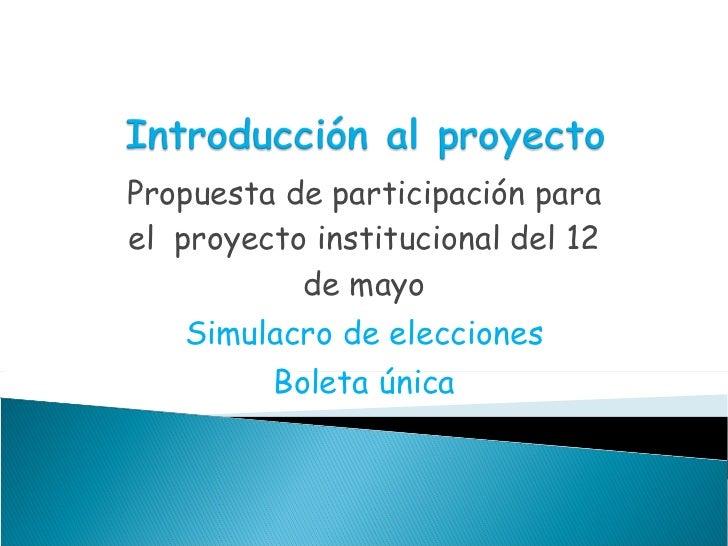Propuesta de participación para el  proyecto institucional del 12 de mayo Simulacro de elecciones Boleta única