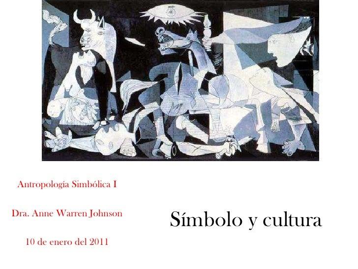 Antropología Simbólica I<br />Dra. Anne Warren Johnson <br />15 de enero del 2010<br />Símbolo y cultura<br />