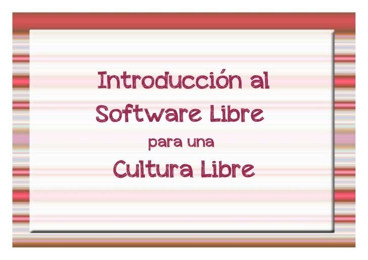 Introducción alSoftware Libre    para una Cultura Libre