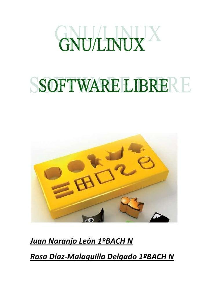 Juan Naranjo León 1ºBACH N<br />Rosa Díaz-Malaguilla Delgado 1ºBACH N<br />Introducción al software libre.<br />GNU/Linux ...