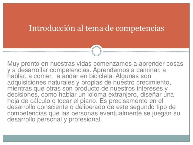 Introducción al tema de competencias Muy pronto en nuestras vidas comenzamos a aprender cosas y a desarrollar competencias...