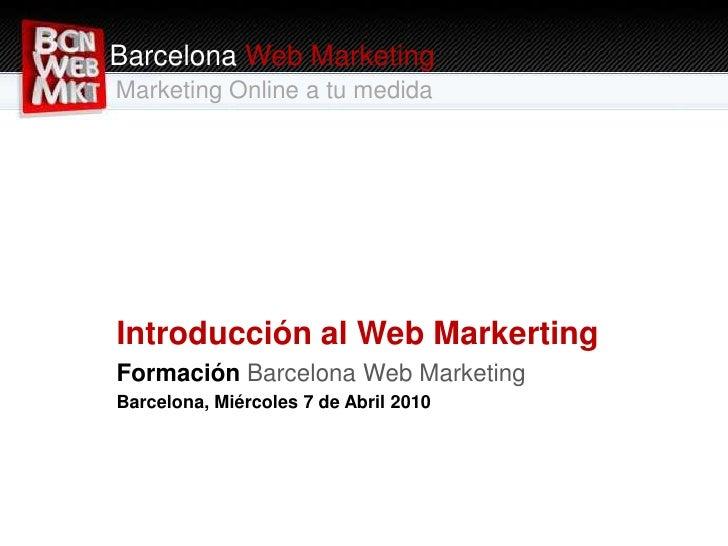 Barcelona Web Marketing<br />Marketing Online a tu medida<br />Introducción al Web Markerting<br />Formación Barcelona Web...