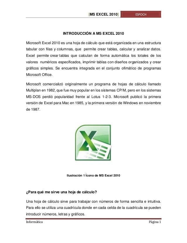 [MS EXCEL 2010]  ESPOCH  INTRODUCCIÓN A MS EXCEL 2010 Microsoft Excel 2010 es una hoja de cálculo que está organizada en u...