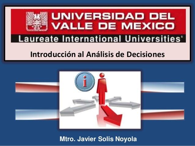 Introducción al Análisis de Decisiones Mtro. Javier Solis Noyola