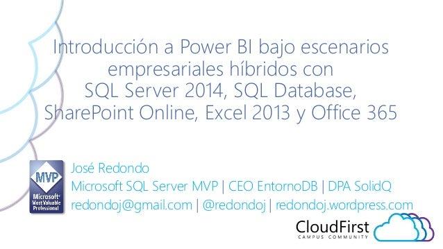 Introducción a Power Bl bajo escenarios empresariales híbridos con SQL Server 2014, SQL Database,  SharePoint Qnline,  Exc...