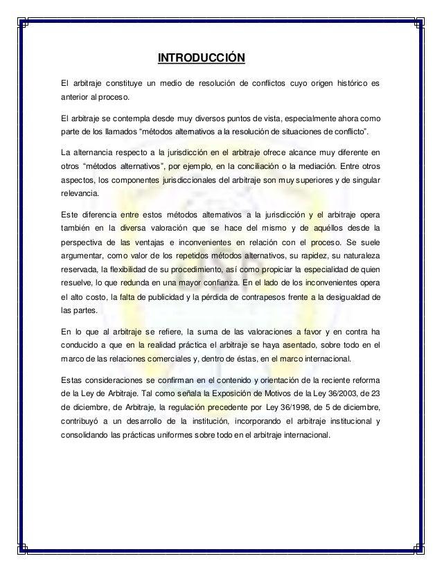 INTRODUCCIÓN El arbitraje constituye un medio de resolución de conflictos cuyo origen histórico es anterior al proceso. El...