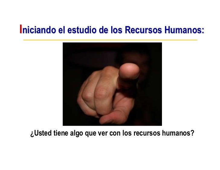 Iniciando el estudio de los Recursos Humanos:       ¿Usted tiene algo que ver con los recursos humanos?
