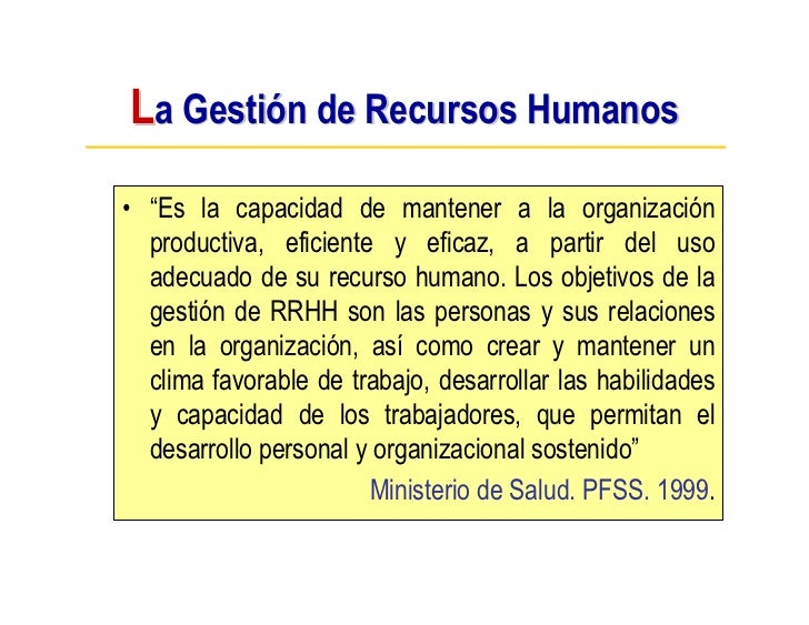 """La Gestión de Recursos Humanos • """"Es la capacidad de mantener a la organización   productiva, eficiente y eficaz, a partir..."""