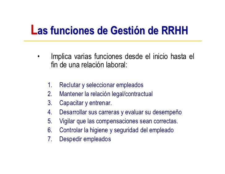 Las funciones de Gestión de RRHH  •    Implica varias funciones desde el inicio hasta el       fin de una relación laboral...