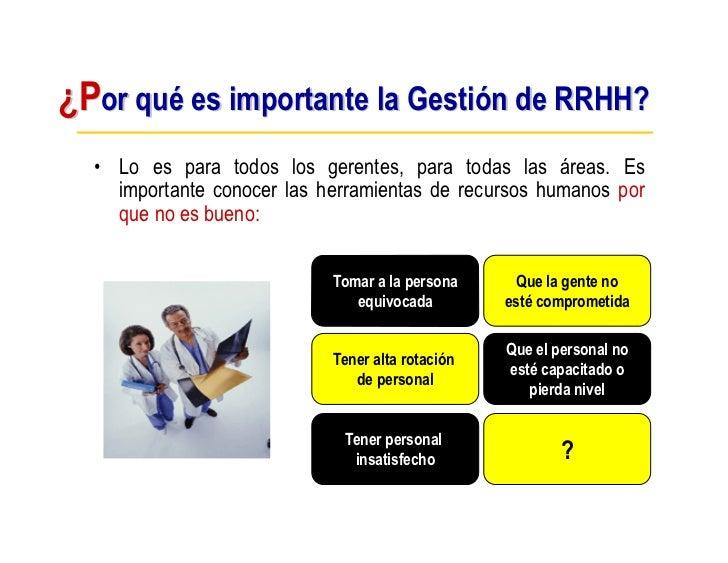 ¿Por qué es importante la Gestión de RRHH?   • Lo es para todos los gerentes, para todas las áreas. Es     importante cono...