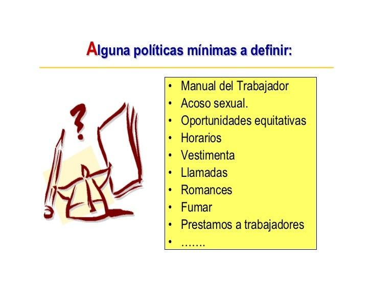 Alguna políticas mínimas a definir:              •   Manual del Trabajador              •   Acoso sexual.              •  ...