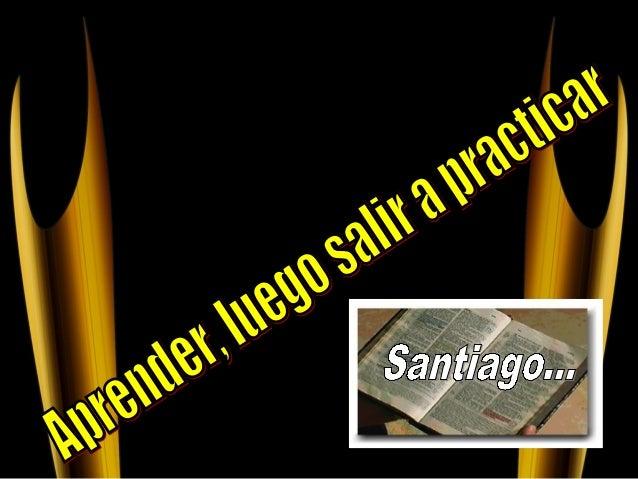 *Porque esta en la Biblia.*Porque Santiago es uno de loslibros más prácticos del nuevotestamento.*Porque como Iglesia quer...
