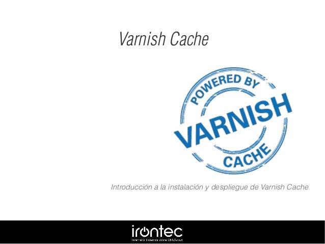 Introducción a la instalación y despliegue de Varnish Cache Varnish Cache
