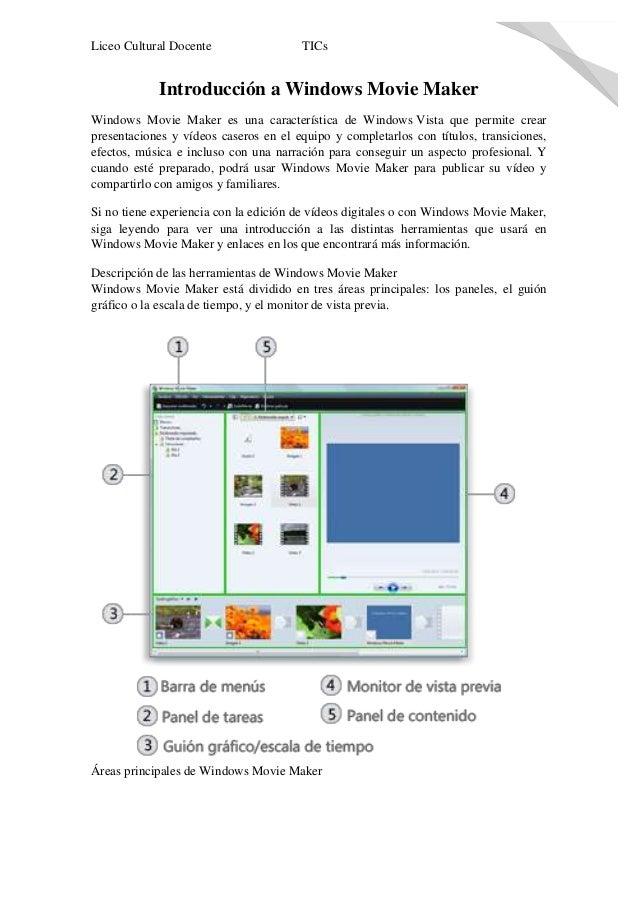 Liceo Cultural Docente  TICs  Introducción a Windows Movie Maker Windows Movie Maker es una característica de Windows Vist...