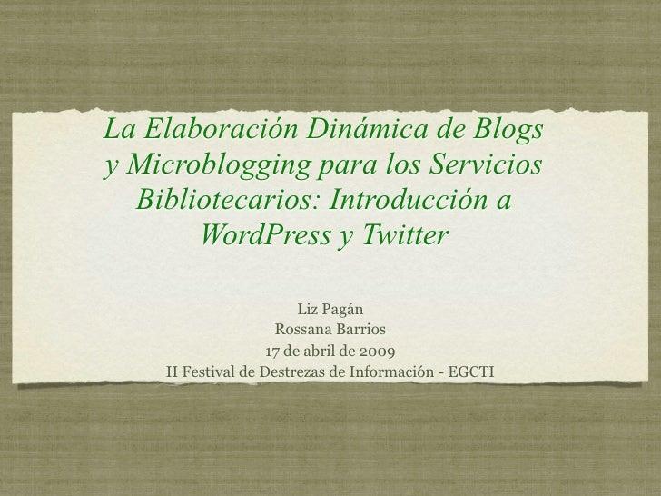 La Elaboración Dinámica de Blogs y Microblogging para los Servicios   Bibliotecarios: Introducción a        WordPress y Tw...