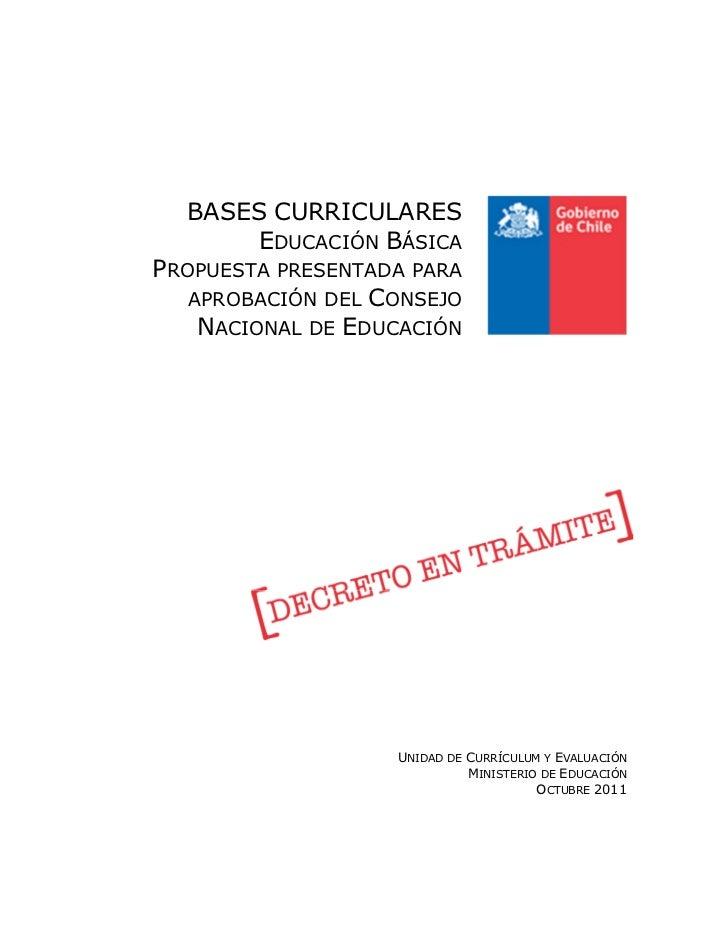 BASES CURRICULARES      EDUCACIÓN BÁSICAPROPUESTA PRESENTADA PARA   APROBACIÓN DEL CONSEJO    NACIONAL DE EDUCACIÓN       ...